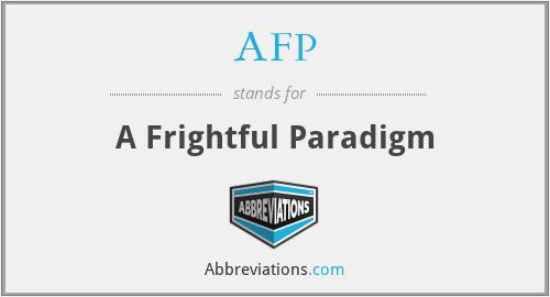 AFP - A Frightful Paradigm