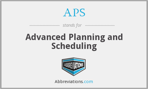 APS - Advanced Planning and Scheduling