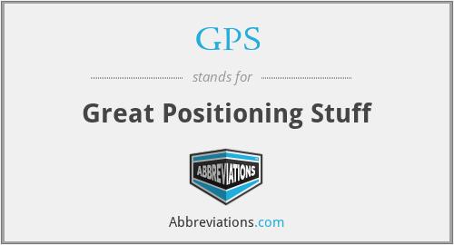 GPS - Great Positioning Stuff