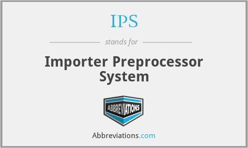 IPS - Importer Preprocessor System