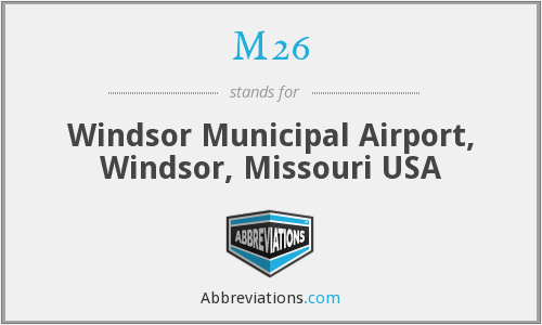 M26 - Windsor Municipal Airport, Windsor, Missouri USA
