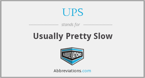 UPS - Usually Pretty Slow