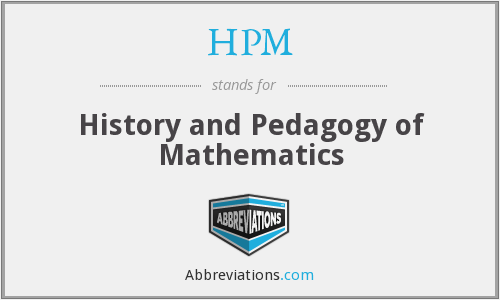 HPM - History And Pedagogy Of Mathematics