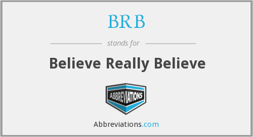 BRB - Believe Really Believe
