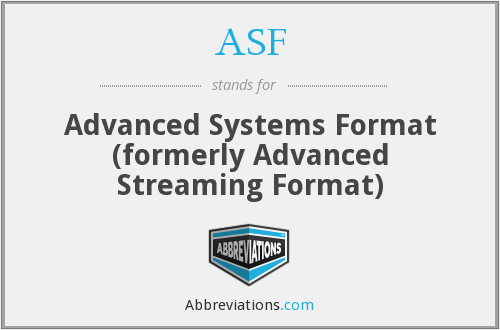 ASF - Advanced Systems Format (formerly Advanced Streaming Format)
