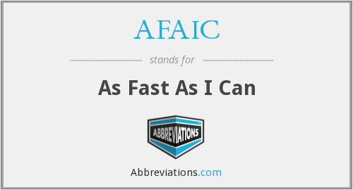 AFAIC - As Fast As I Can