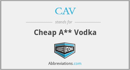 CAV - Cheap A** Vodka