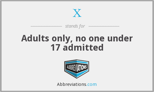 X - Adults only, no one under 17 admitted