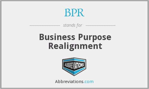 BPR - Business Purpose Realignment