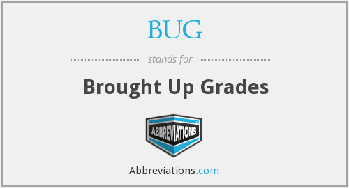 BUG - Brought Up Grades