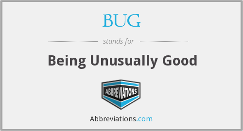 BUG - Being Unusually Good