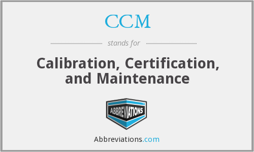 CCM - Calibration, Certification, and Maintenance