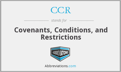 CCR - Covenants Conditions And Restrictions