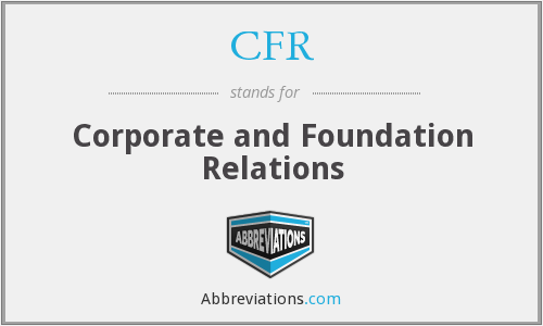 CFR - Corporate and Foundation Relations