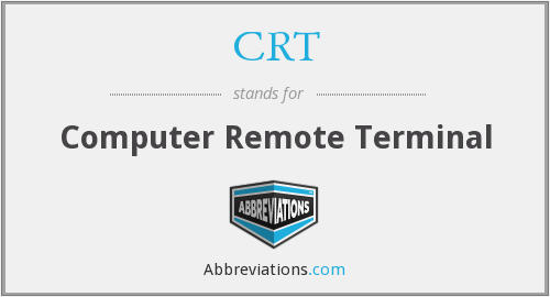 CRT - Computer Remote Terminal
