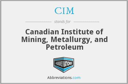 CIM - Canadian Institute of Mining, Metallurgy, and Petroleum
