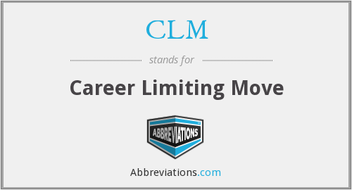 CLM - Career Limiting Move
