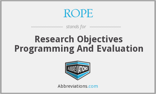 ROPE - Research Objectives Programming And Evaluation