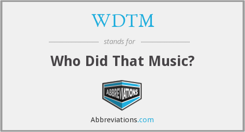 WDTM - Who Did That Music?