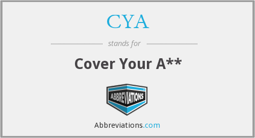 CYA - Cover Your A**