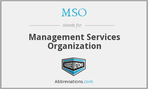 MSO - Management Services Organization