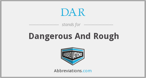 DAR - Dangerous And Rough