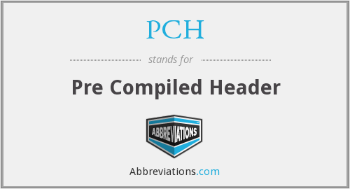 PCH - Pre Compiled Header