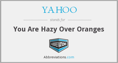YAHOO - You Are Hazy Over Oranges