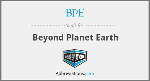 BPE - Beyond Planet Earth