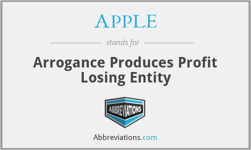 APPLE - Arrogance Produces Profit Losing Entity
