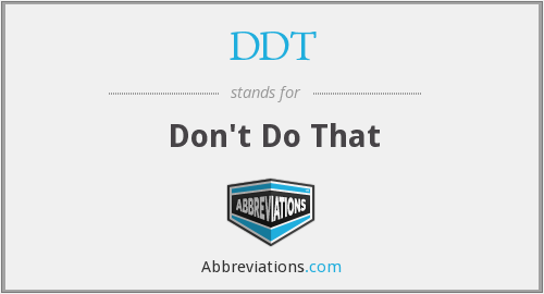 DDT - Don't Do That