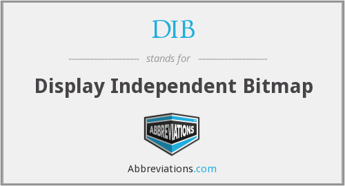 DIB - Display Independent Bitmap
