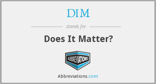 DIM - Does It Matter?
