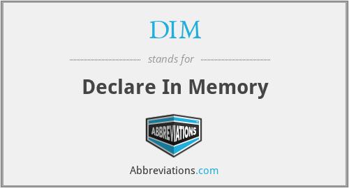 DIM - Declare In Memory