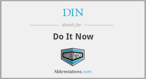 DIN - Do It Now