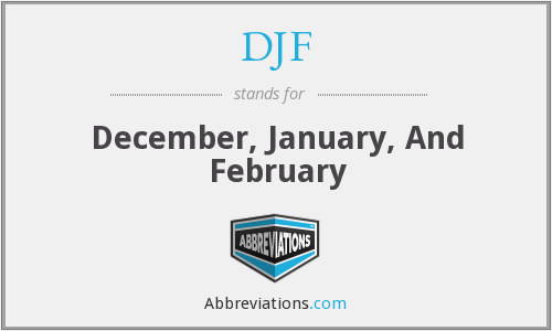DJF - December, January, And February