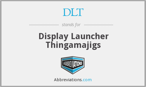 DLT - Display Launcher Thingamajigs