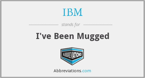 IBM - I've Been Mugged