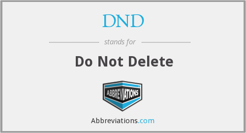 DND - Do Not Delete