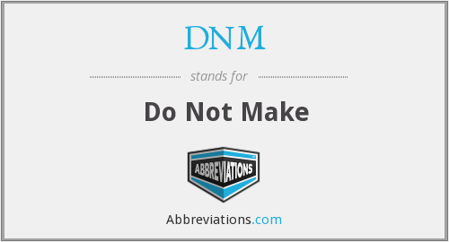 DNM - Do Not Make