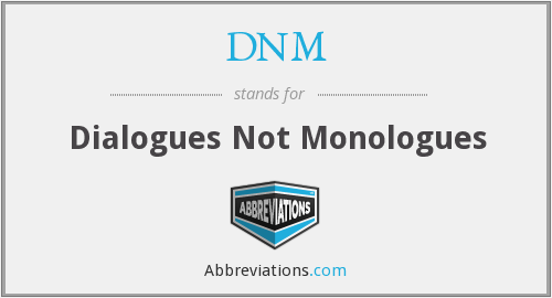 DNM - Dialogues Not Monologues