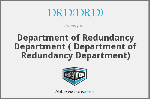 DRD(DRD) - Department of Redundancy Department ( Department of Redundancy Department)