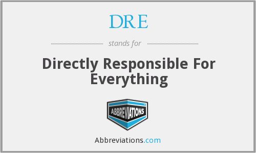 DRE - Directly Responsible For Everything