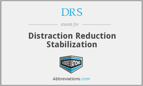 DRS - Distraction Reduction Stabilization