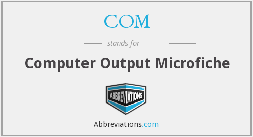 COM - Computer Output Microfiche