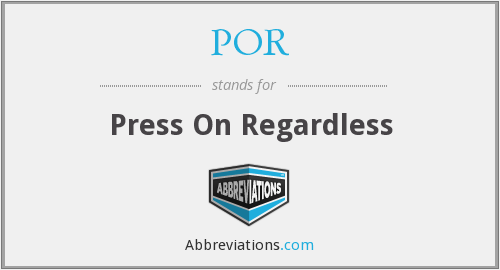 POR - Press On Regardless