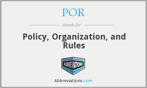 POR - Policy, Organization, and Rules