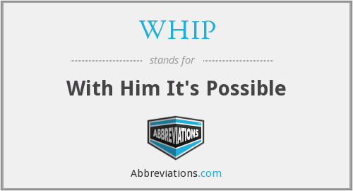 WHIP - With Him It's Possible