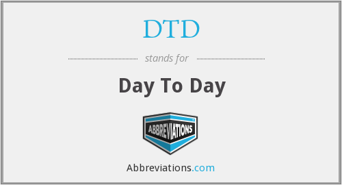 DTD - Day To Day