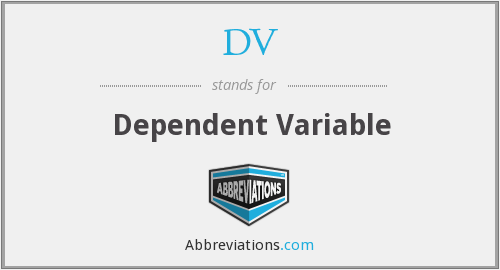 DV - Dependent Variable